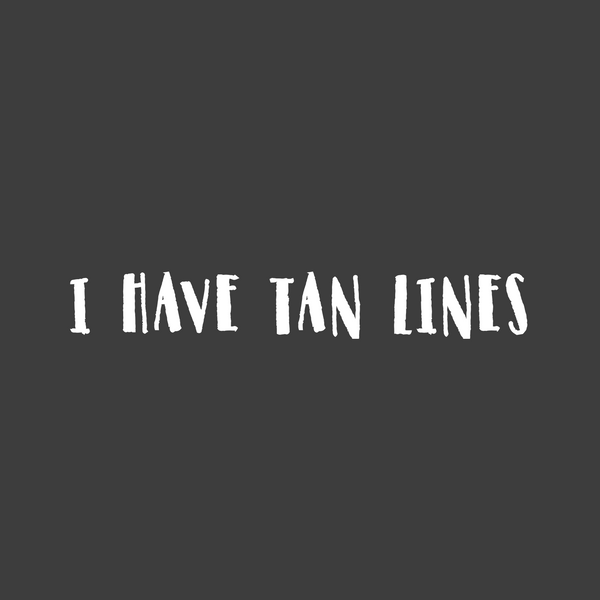 I Have Tan Lines (Women's)