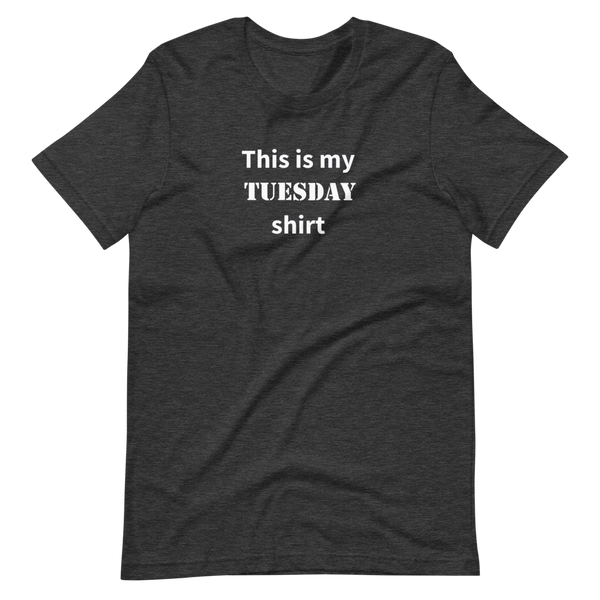 This is my Tuesday shirt (Men's)