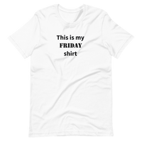 This is my Friday shirt (Men's)