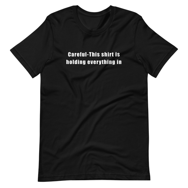 Careful-This shirt is holding everything in (Men's)
