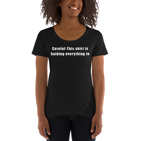 Careful-This shirt is holding everything in (Women's)