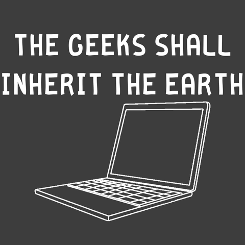 The Geeks Shall Inherit the Earth (Men's)