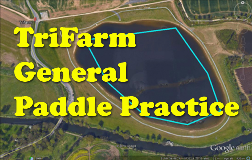 TriFarm General Paddle Practice - Saturday 24th Oct 9:30am (2 hrs)