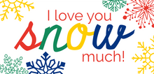 Load image into Gallery viewer, I love you SNOW much printable gift tags