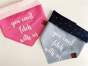 """You Can't Fetch With Us"" Bandana in Pink"