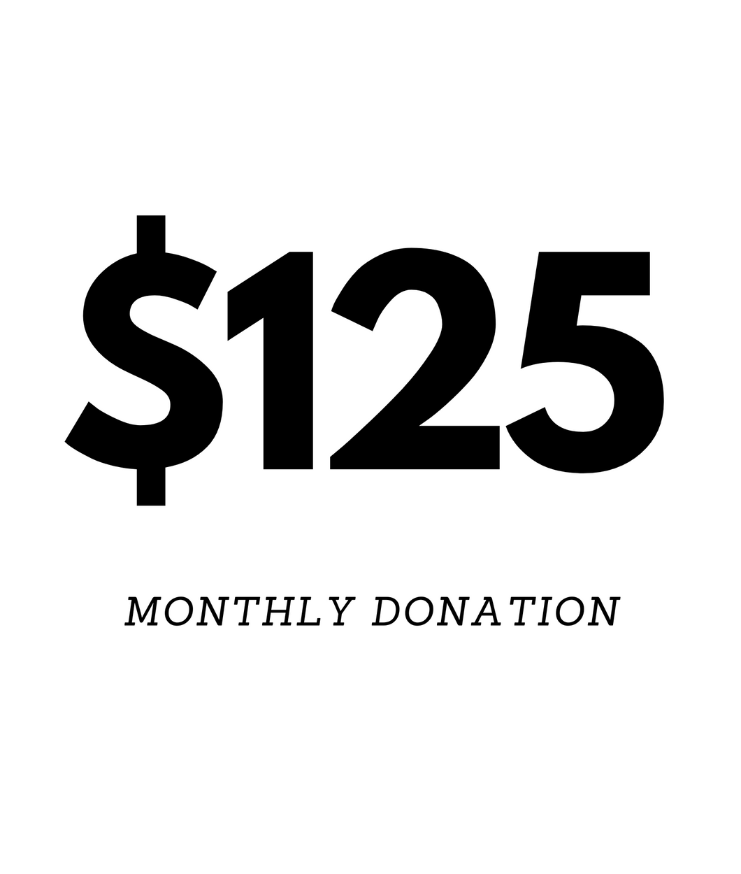 $125 Monthly Donation