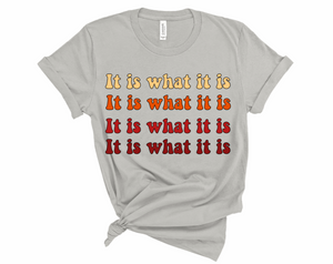 Women's It Is What It Is Tee