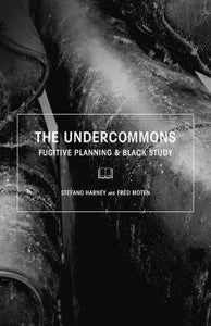 The Undercommons: Fugitive Planning & Black Study