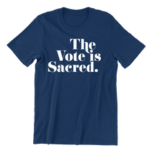 Load image into Gallery viewer, The Vote is Sacred T-Shirt