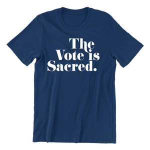 The Vote is Sacred T-Shirt