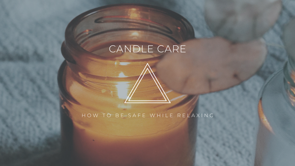 How To Care For Your Candle: Tips and Tricks For Proper Maintenance