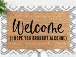 Load image into Gallery viewer, Welcome - I Hope You Brought Alcohol Doormat