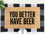 Load image into Gallery viewer, You Better Have Beer Doormat
