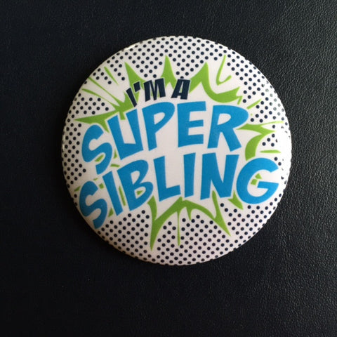"""I'm A Super Sibling"" Pin"