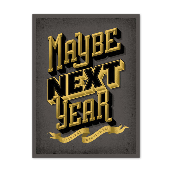 Maybe Next Year Print - Black - Art - Violent Gentlemen
