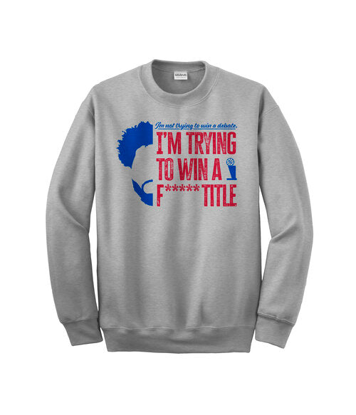 Trying To Win A Title Crewneck