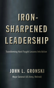 """Iron-Sharpened Leadership, Transforming Hard Fought Lessons Into Action"" is scheduled for release in June 2021. Pre-order a copy today. Signed by the author and shipping is included."