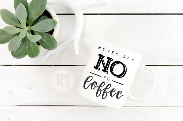 Never Say No to Coffee Coffee Mug (CM1018)