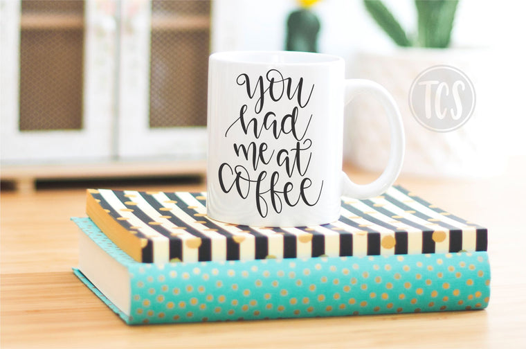 You Had me at Coffee Coffee Mug (CM1031)