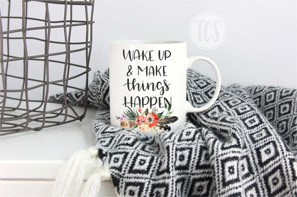 Wake up and Make Things Happen Coffee Mug (CM1038)