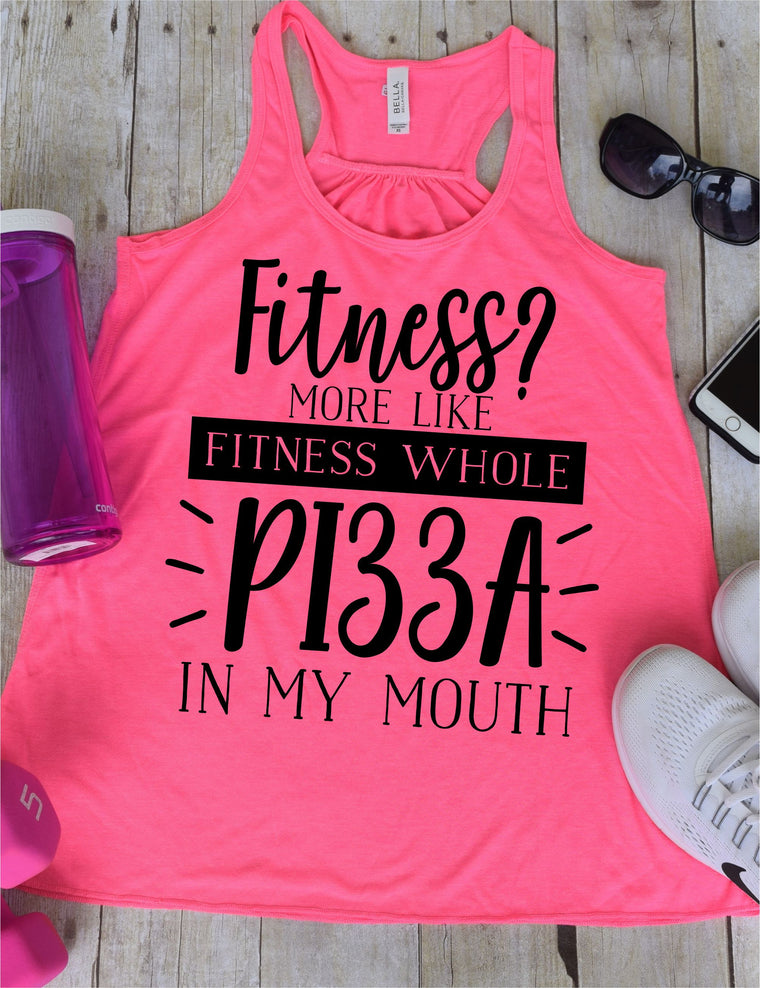 Fitness? More Like Fitness Whole Pizza in my Mouth Work Out Tank