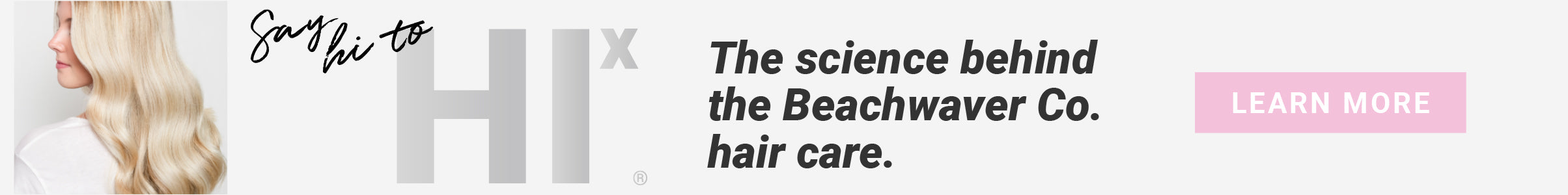 Say hi to HI X! The science behind Beachwaver Co. hair care. Learn More.