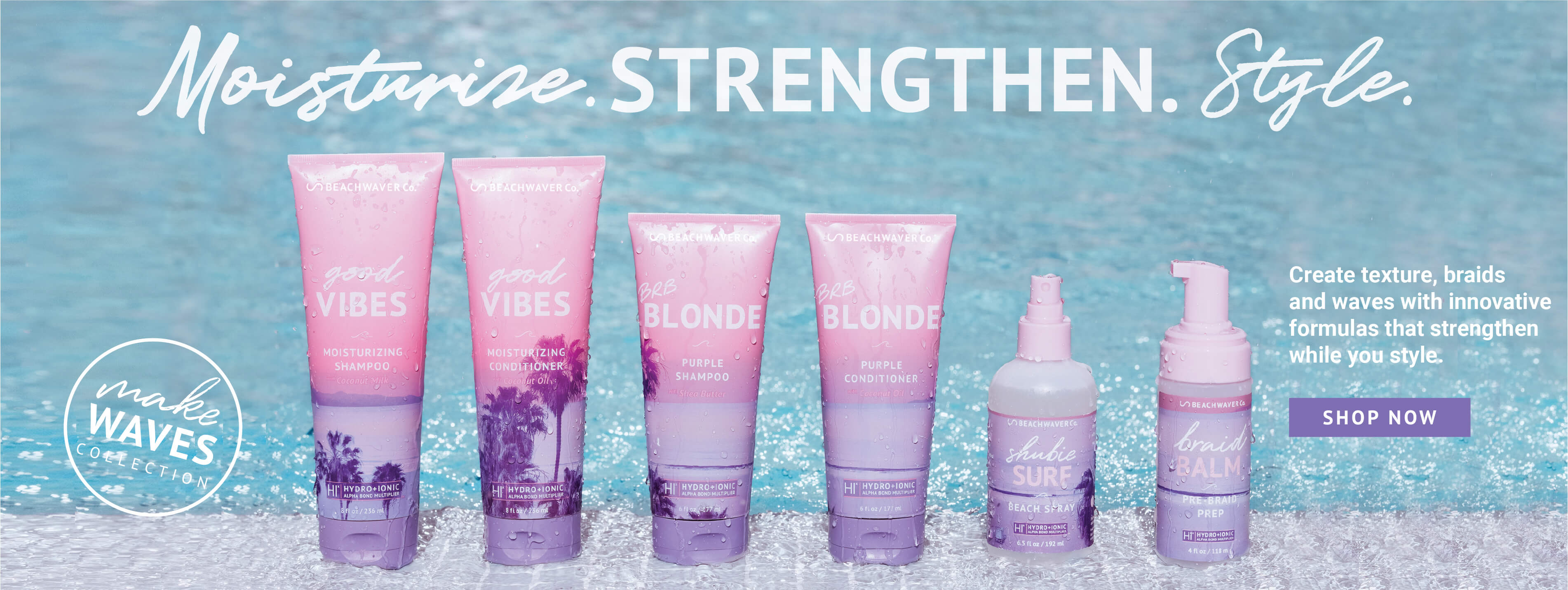 Moisturize. Strengthen. Style. Create texture, braids and waves with innovative forulas that strengthen while you style. Learn more.