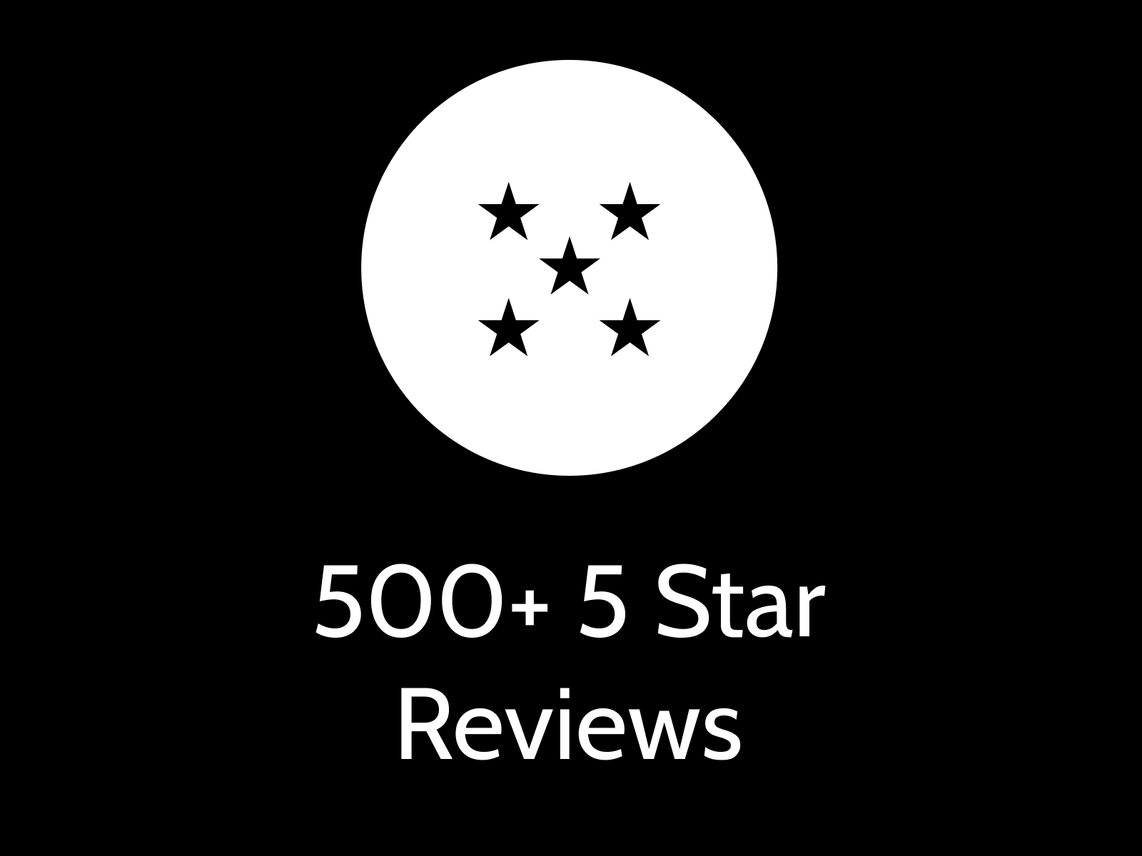 500+ 5 star reviews