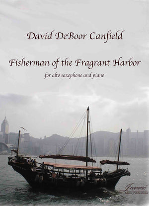 Canfield: Fisherman of the Fragrant Harbor for Alto Saxophone and Piano