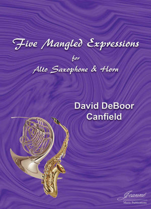 Canfield: Five Mangled Expressions for Alto Saxophone and Horn