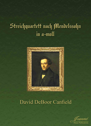 Canfield: String Quartet after Mendelssohn in A Minor
