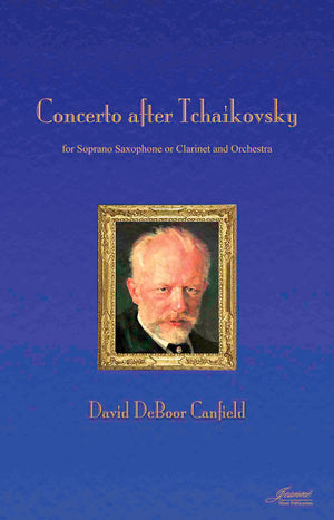 Canfield: Concerto after Tchaikovsky for Soprano Saxophone or Clarinet and Orchestra (score and parts)