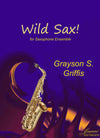 Griffis: Wild Sax! for saxophone ensemble