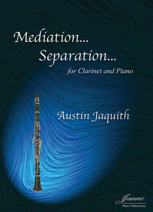Jaquith: Mediation ... Separation ... for clarinet and piano