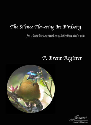 Register: The Silence Flowering Its Birdsong for Tenor (or Soprano), English Horn and Piano