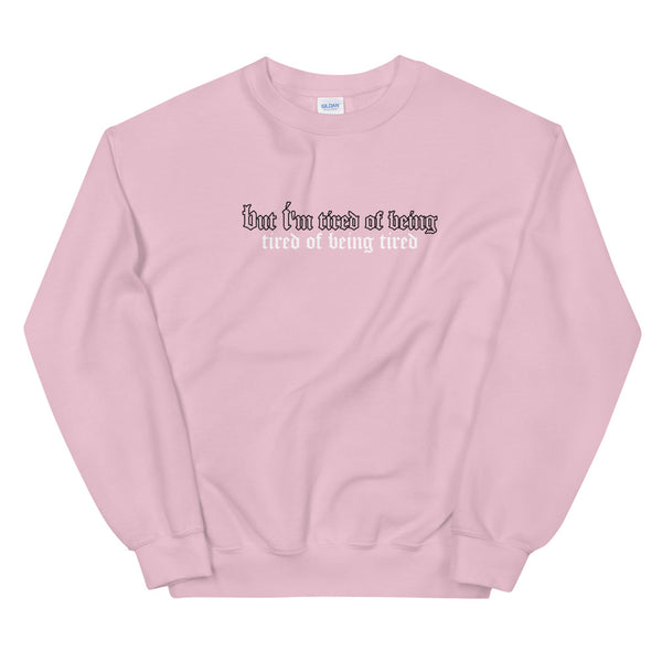 BEING TIRED - Unisex Sweatshirt