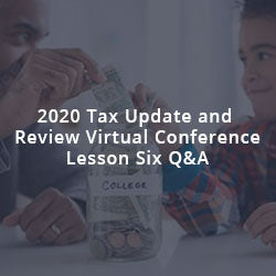 2020 Tax Update and Review Virtual Conference Lesson Six Q&A