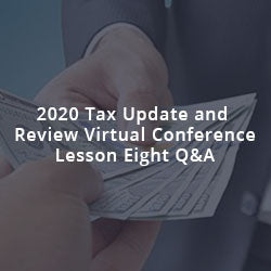 2020 Tax Update and Review Virtual Conference Lesson Eight Q&A