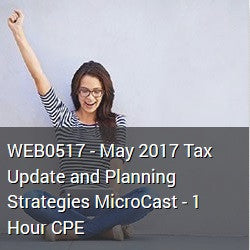WEB0517 - May 2017 Tax Update and Planning Strategies MicroCast - 1 Hour CPE