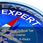 IRS Annual Federal Tax Refresher Course - (AFTR-19) - 6 Hours