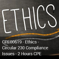 CPE00619 - Ethics - Circular 230 Compliance Issues - 2 Hours CPE