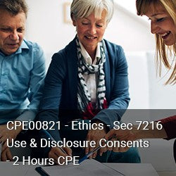 CPE00821 - Ethics - Sec 7216 Use & Disclosure Consents - 2 Hours CPE