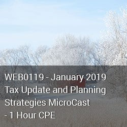 WEB0119 - January 2019 Tax Update and Planning Strategies MicroCast - 1 Hour CPE