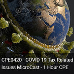 CPE0420 - COVID-19 Tax Related Issues MicroCast - 1 Hour CPE