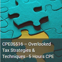 CPE05516 – Overlooked Tax Strategies & Techniques - 5 Hours CPE