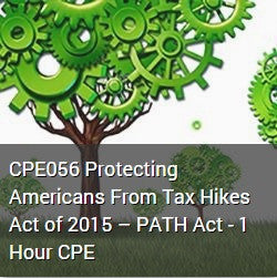CPE056 Protecting Americans From Tax Hikes Act of 2015 – PATH Act - 1 Hour CPE