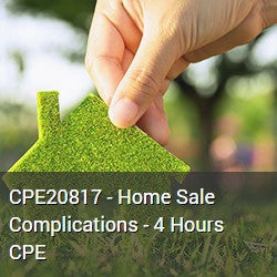 CPE20817 - Home Sale Complications - 4 Hours CPE
