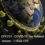 CPE251 - COVID-19 Tax Related Issues - 1 Hour CPE