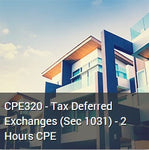 CPE320 - Tax Deferred Exchanges (Sec 1031) - 2 Hours CPE