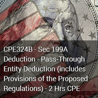 CPE324B - Sec 199A Deduction - Pass‐Through Entity Deduction (includes Provisions of the Proposed Regulations) - 2 Hrs CPE